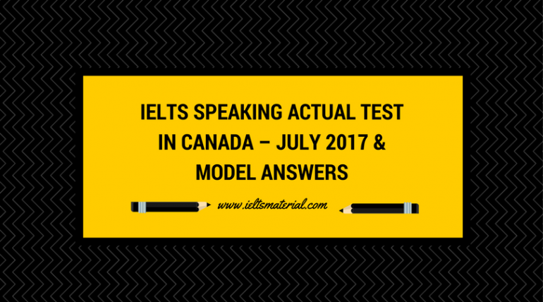 IELTS Speaking Actual Test in Canada – July 2017 & Model ...