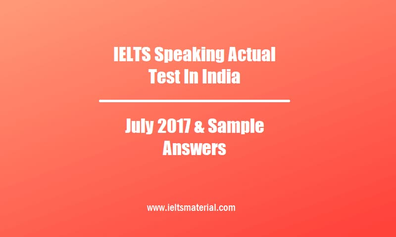 IELTS Speaking Actual Test In India July 2017 & Sample Answers