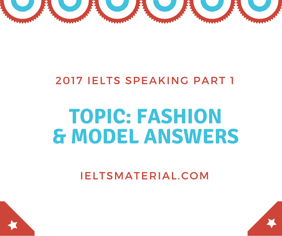 2017 IELTS Speaking Part 1 Topic: Fashion & Model Answers