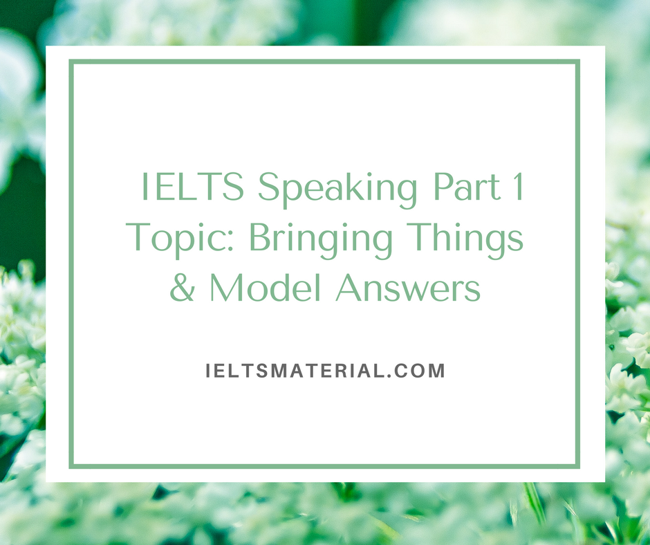 2017 IELTS Speaking Part 1 Topic: Bringing Things & Model ...