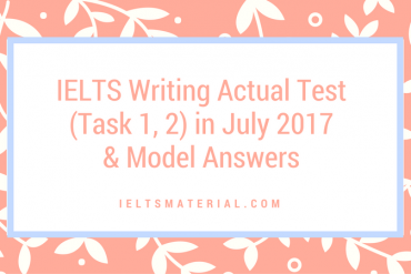 IELTS Writing Actual Test (Task 1, 2) in July 2017 & Model Answers