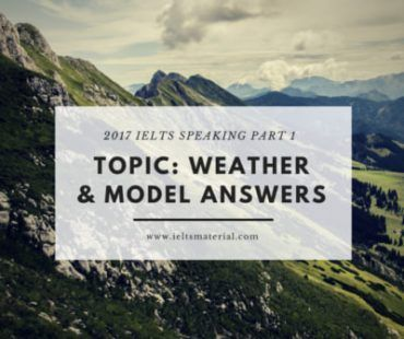2017 IELTS Speaking Part 1 Topic- Weather & Model Answers