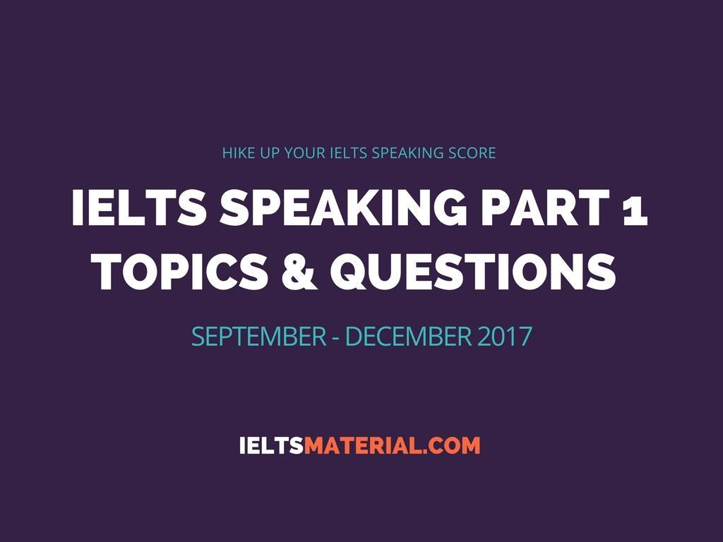 IELTS Speaking Part 1 Topics & Questions (September ...