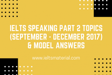 IELTS Speaking Part 2 Topics (September - December 2017)