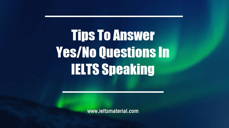 Tips To Answer Yes No Questions In IELTS Speaking