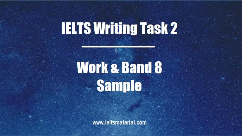 IELTS Writing Task 2 Topic Work & Band 8 Sample