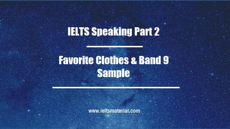 IELTS Speaking Part 2 Topic Favorite Clothes & Band 9 Sample