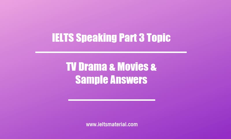 IELTS Speaking Part 3 Topic TV Drama & Movies & Sample Answers
