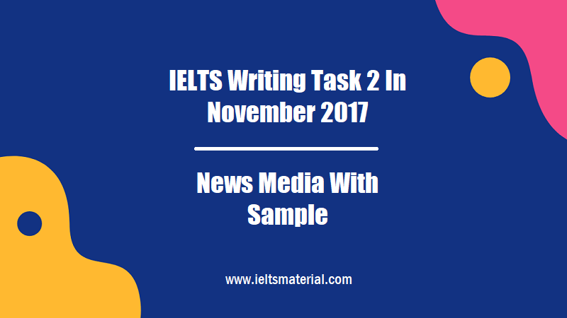 IELTS Writing Task 2 In November 2017 Topic News Media With Sample