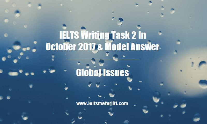 IELTS Writing Task 2 In October 2017 & Model Answer Topic Global Issues