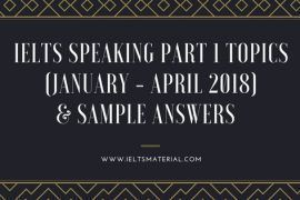 IELTS Speaking Part 1 Topics (January - April 2018) & Sample Answers