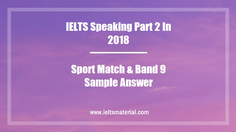 IELTS Speaking Part 2 In 2018 Topic Sport Match & Band 9 Sample Answer