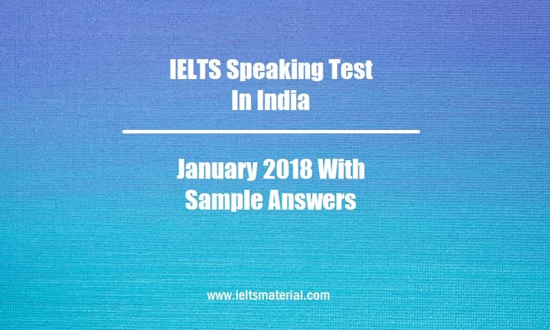 IELTS Speaking Test In India January 2018 With Sample Answers