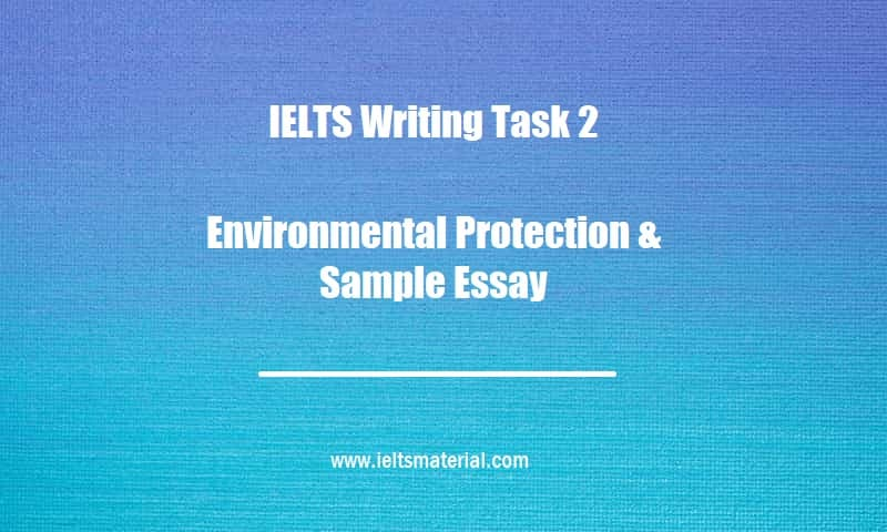 IELTS Writing Task 2 Topic Environmental Protection & Sample Essay