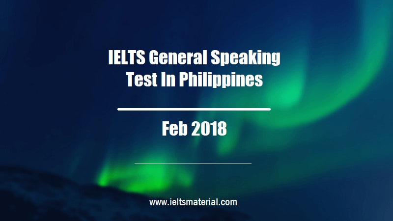 IELTS General Speaking Test In Philippines Feb 2018
