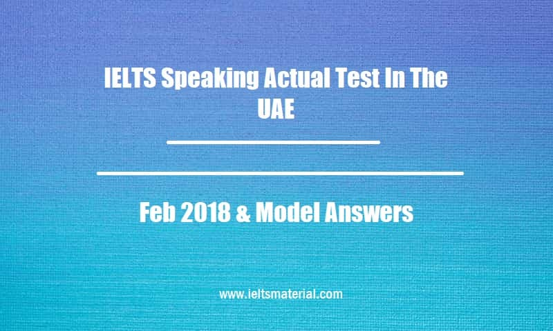 IELTS Speaking Actual Test In The UAE Feb 2018 & Model Answers
