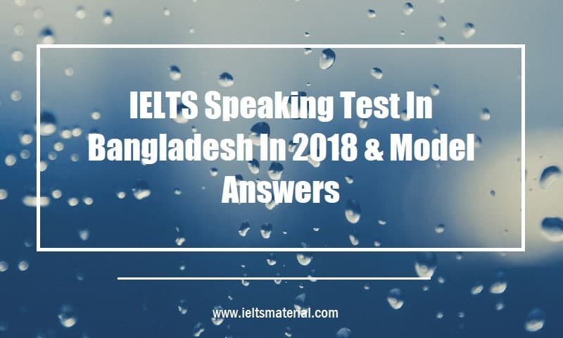 IELTS Speaking Test In Bangladesh In 2018 & Model Answers