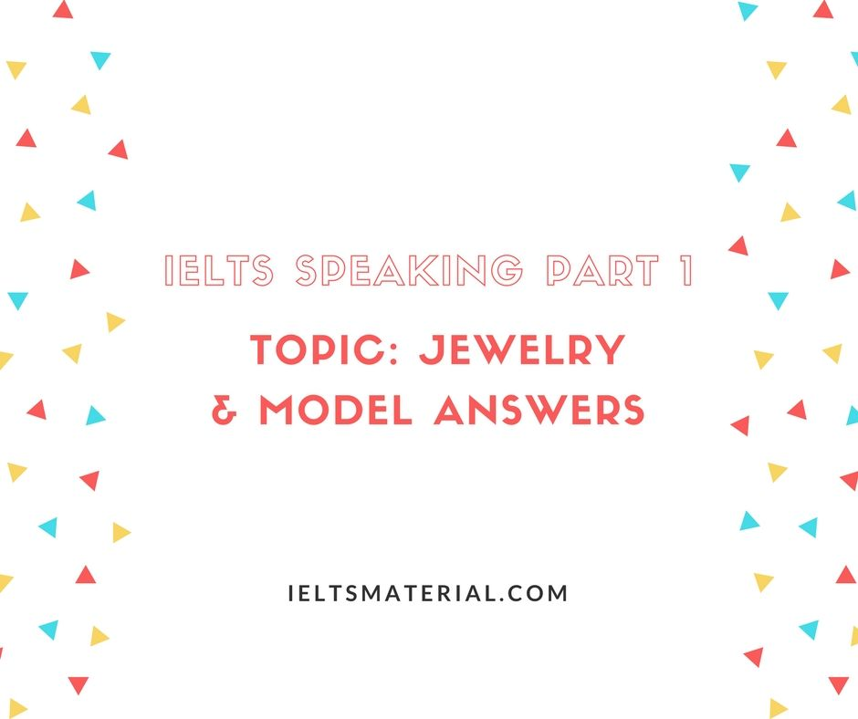IELTS Speaking Part 1 Topic: Jewelry & Model Answers