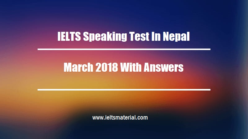 IELTS Speaking Test In Nepal March 2018 With Answers