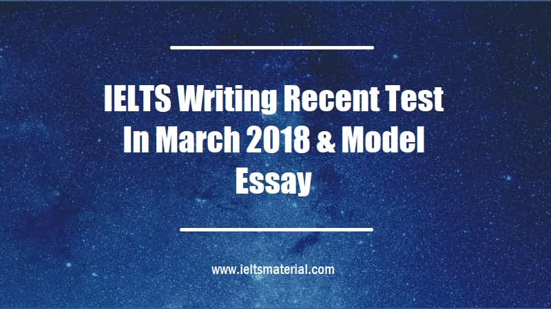 IELTS Writing Recent Test In March 2018 & Model Essay