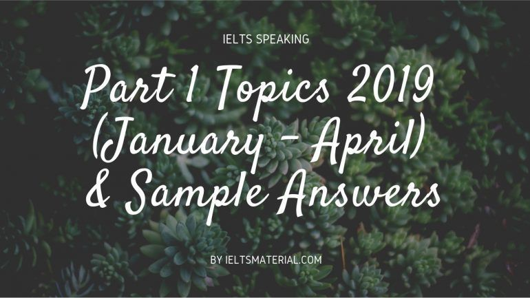 IELTS Speaking Part 1 Topics in 2019