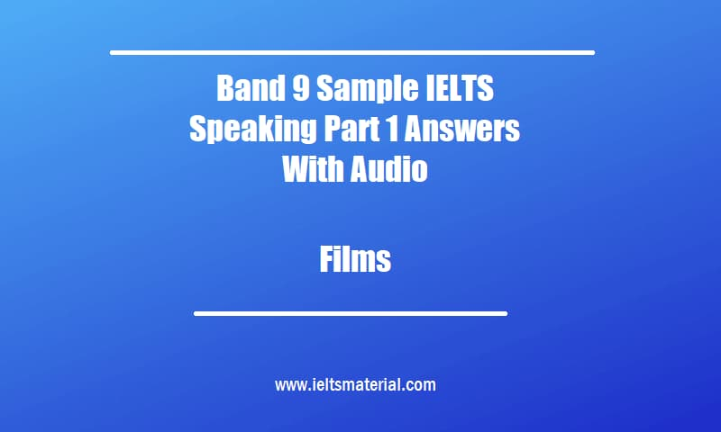 Band 9 Sample IELTS Speaking Part 1 Answers With Audio Topic Films