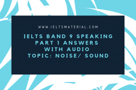 Band 9 Sample IELTS Speaking Part 1 Answers with Audio - Topic Noise
