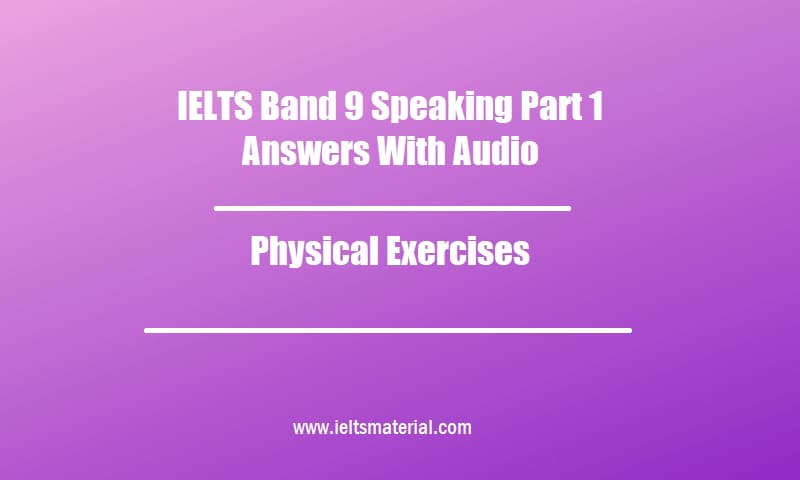 IELTS Band 9 Speaking Part 1 Answers With Audio Topic Physical Exercises