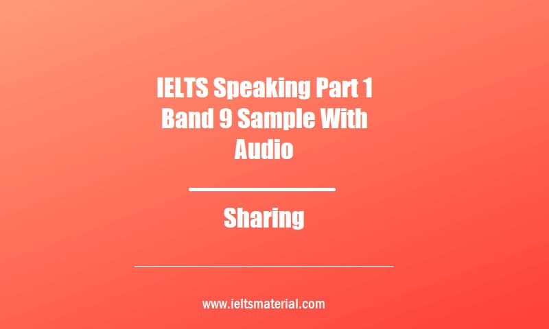 IELTS Speaking Part 1 Band 9 Sample With Audio Topic Sharing