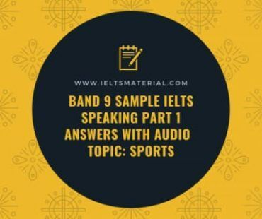 IELTS Band 9 Speaking Part 1 Answers with Audio
