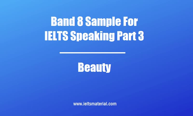 Band 8 Sample For IELTS Speaking Part 3 Topic Beauty