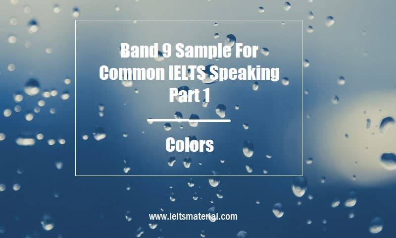 Band 9 Sample For Common IELTS Speaking Part 1 Topic Colors