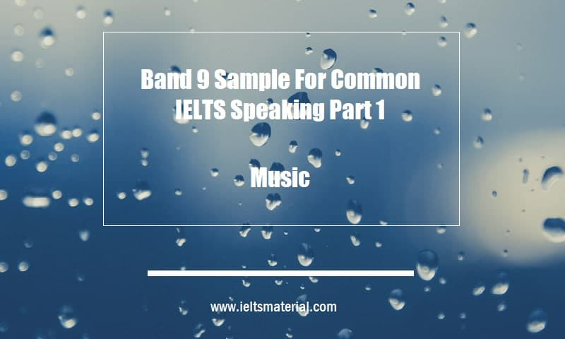 Band 9 Sample For Common IELTS Speaking Part 1 Topic Music