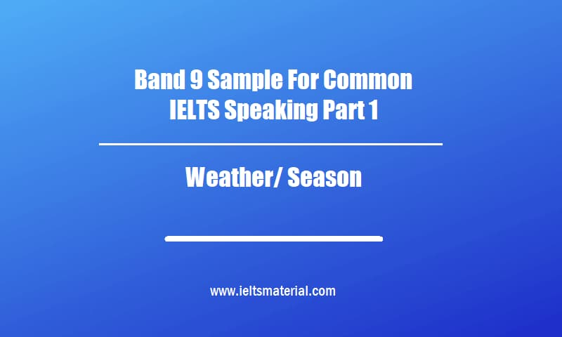 Band 9 Sample For Common IELTS Speaking Part 1 Topic Weather Season