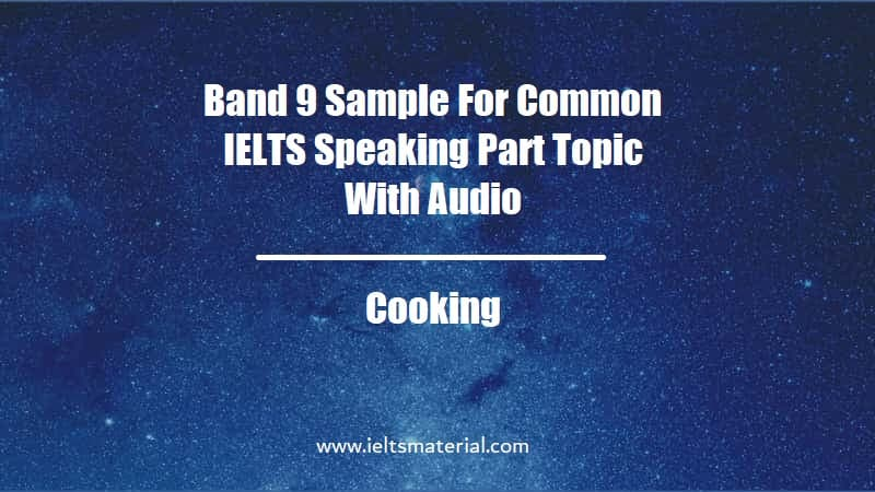 Band 9 Sample For Common IELTS Speaking Part Topic With Audio Topic Cooking