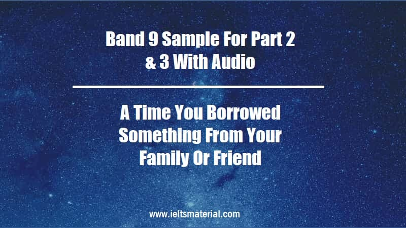 Band 9 Sample For Part 2 & 3 With Audio Topic A Time You Borrowed Something From Your Family Or Friend