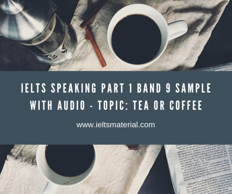 Band 9 Sample IELTS Speaking Part 1 Answers with Audio - Topic tea or coffee