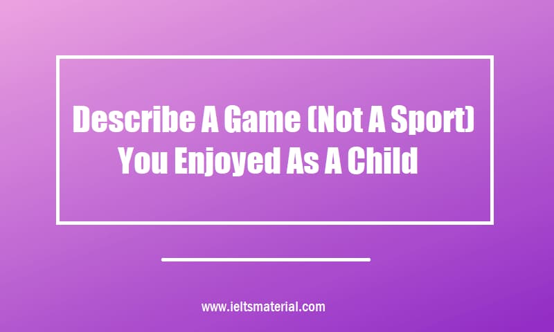 Describe A Game (Not A Sport) You Enjoyed As A Child