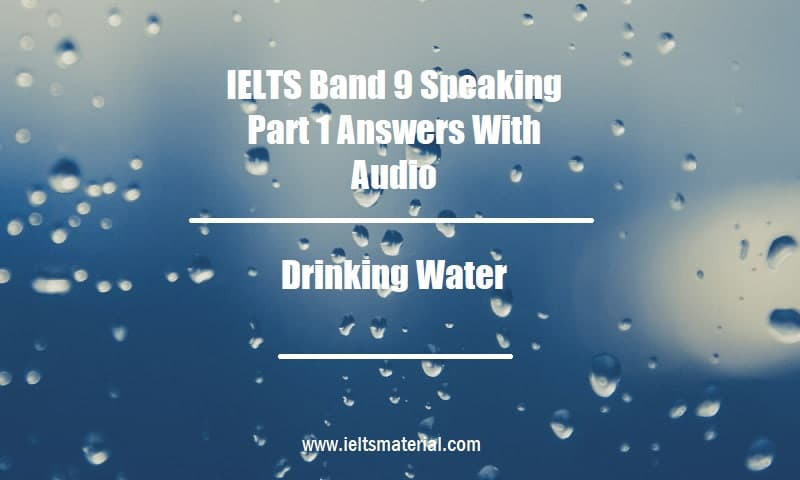 IELTS Band 9 Speaking Part 1 Answers With Audio Topic Drinking Water