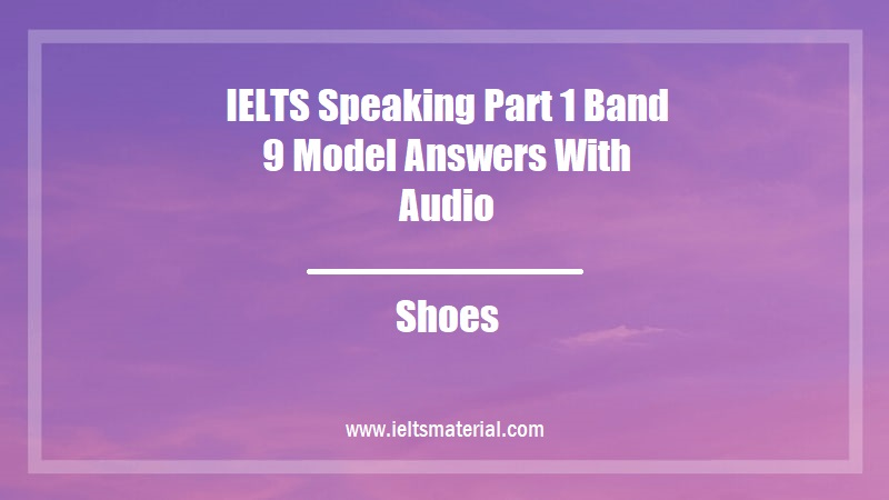 IELTS Speaking Part 1 Band 9 Model Answers With Audio Topic Shoes