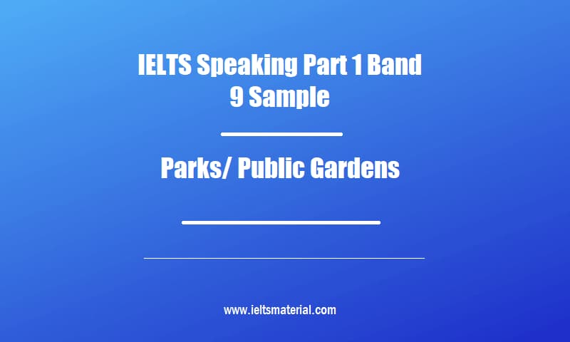 IELTS Speaking Part 1 Band 9 Sample Topic Parks Public Gardens