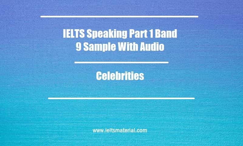 IELTS Speaking Part 1 Band 9 Sample With Audio Topic Celebrities