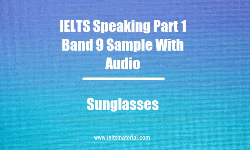 IELTS Speaking Part 1 Band 9 Sample With Audio Topic Sunglasses