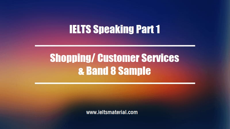 IELTS Speaking Part 1 Topic Shopping Customer Services & Band 8 Sample