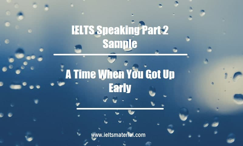 IELTS Speaking Part 2 Sample A Time When You Got Up Early