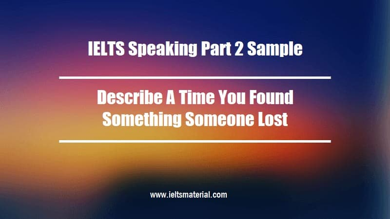 IELTS Speaking Part 2 Sample Describe A Time You Found Something Someone Lost