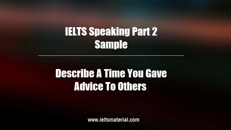 IELTS Speaking Part 2 Sample Describe A Time You Gave Advice To Others