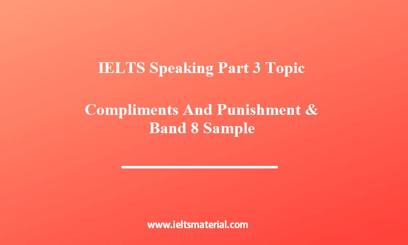 IELTS Speaking Part 3 Topic Compliments And Punishment & Band 8 Sample