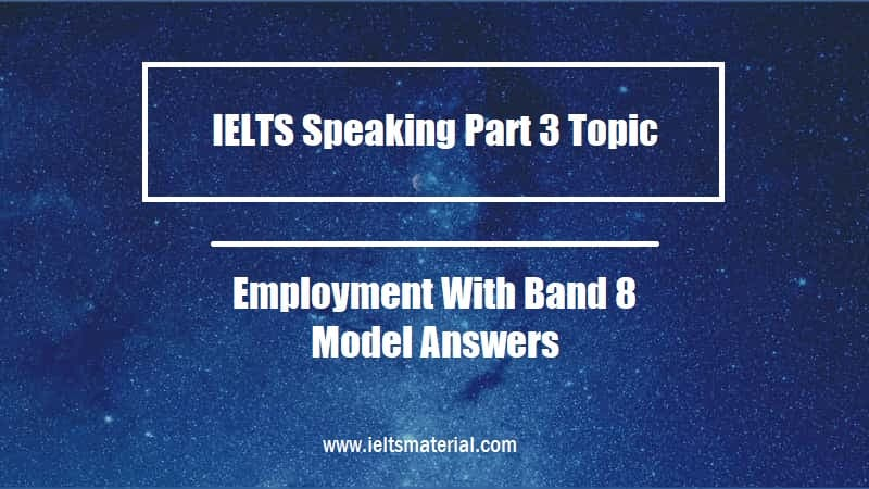 IELTS Speaking Part 3 Topic Employment With Band 8 Model Answers