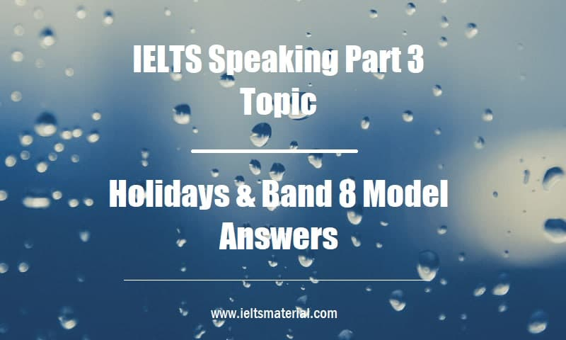 IELTS Speaking Part 3 Topic Holidays & Band 8 Model Answers